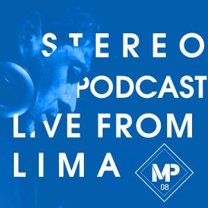 STEREO PODCAST / LIVE FROM LIMA / MARTIN PARRA / #08