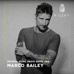 MATERIA Music Radio Show 064 with Marco Bailey
