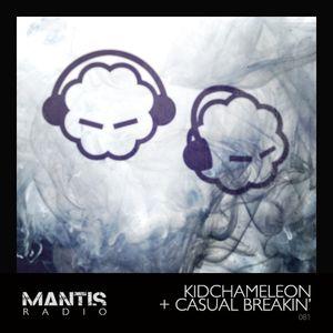 Mantis Radio 081 + KidChameleon + Casual Breakin'