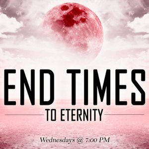 """End Times To Eternity - Lesson 8 - """"Heaven: When & Where It Is"""""""