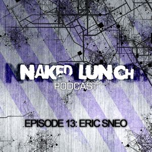 Naked Lunch PODCAST #013 - ERIC SNEO