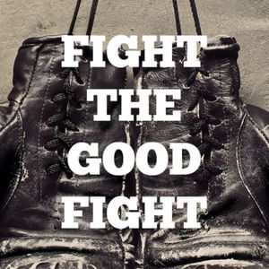 Fight the good fight week 2