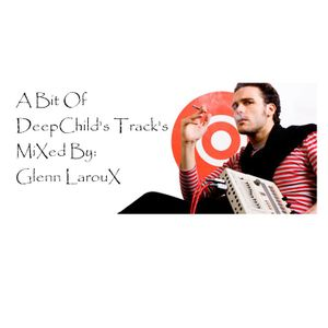 A Bit Of Deepchild's Track's Mixed By Glenn Laroux