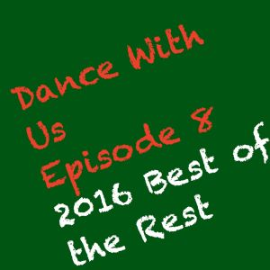 Dance With Us- Episode 8: 2016 Best of the Rest