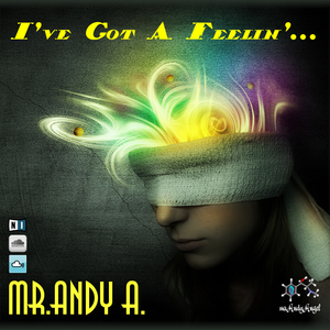 mr.Andy A. - I've Got A Feeling