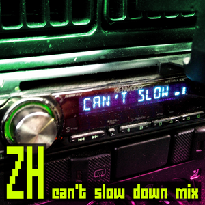 ZH - Can't Slow Down Mix