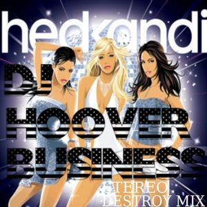 DJ HOOVER BUSINESS HEDKANDI STEREO DESTROY MIX
