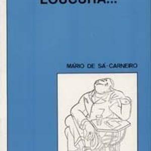 """""""Loucura..."""" (Mário de Sá Carneiro) - Parte 1"""