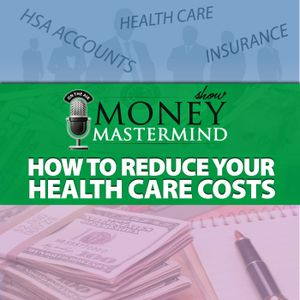 MMS067: How to Reduce Your Health Care Costs