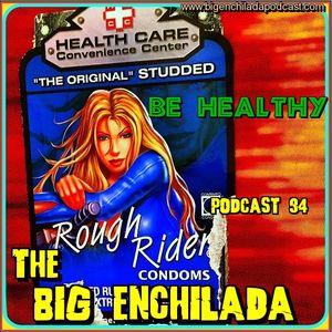 BIG ENCHILADA 94: Be Healthy!