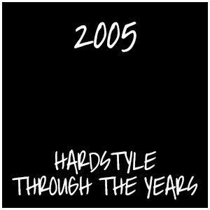 Hardstyle Through The Years (2005)
