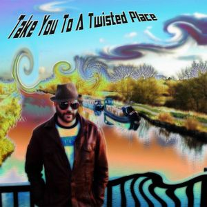 Take You To A Twisted Place