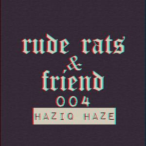 RudeRats & Friend Haziq Haze