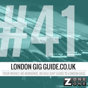 LondonGigGuide #41 - 17/02/14 - Your weekly, no nonsense, no bullshit guide to London gigs -- @z1rad