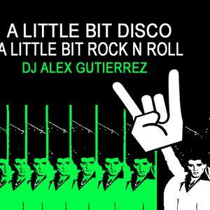 A Liitle Bit Disco A Little Bit Rock n Roll by DJ Alex Gutierrez