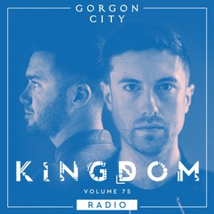 Gorgon City KINGDOM Radio 075