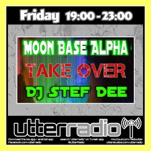 Moon Base Alpha With Stef Dee Live on Utter Radio 017 Part 1 (7-9)