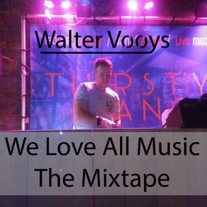 Walter Vooys Presents : We Love All Music (The Mixtape)