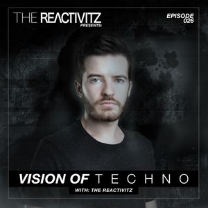 Vision Of Techno 026 with The Reactivitz