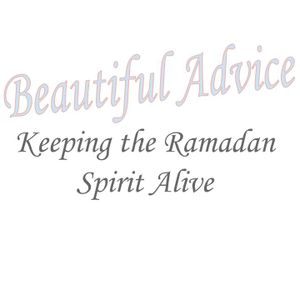 Beautiful Advice (Keeping the Ramadan Spirit Alive)