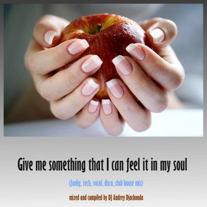 Andrey Djackonda - Give me something that I can feel it in my soul [mix]