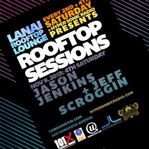 Rooftop Sessions 11/09/13 Lanai, Austin,TX w/ DJs Jason Jenkins & Jeff Scroggin