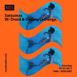 Satsumas W/ Droid & Oozing Lethargy: 01-07-17