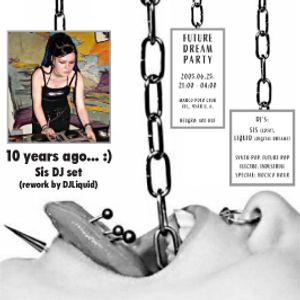 DjLiquid - 10 years ago - Sis DJ Set 25.06.2005 (rework by DJLiquid 2015)