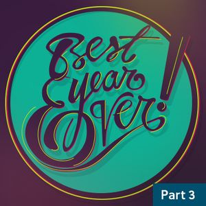 Best Year Ever / Part Three / January 17 & 18
