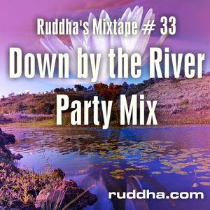 Ruddha's Mixtape # 33 Down by the River
