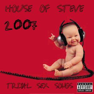 2007 House Of  Steve: Tribal Sex Songs