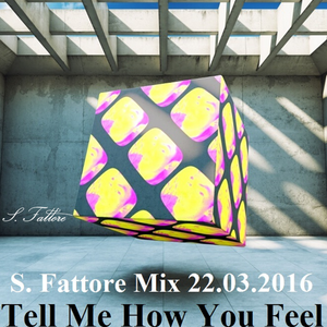Tell Me How You Feel (extended Mix)_S. Fattore 26.03.2016