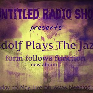 Untitled RadioShow Live with Adolf Plays The Jazz 20-05-2012