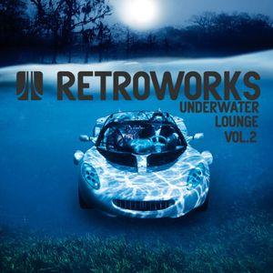 # RETROWORKS - UNDERWATER LOUNGE VOL.II