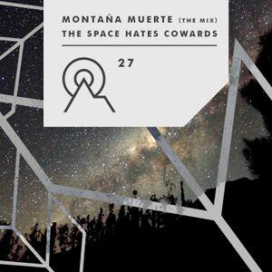 S3R27 - MONTAÑA MUERTE - The Space Hates Cowards (The Mix)