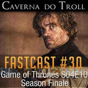 FastCast #30 - Game of Thrones S04E10 Season Finale