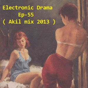 Electronic Drama Ep-055 ( Akil mix 2013 )
