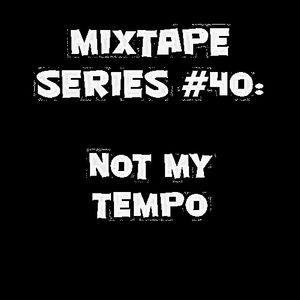NOT MY TEMPO