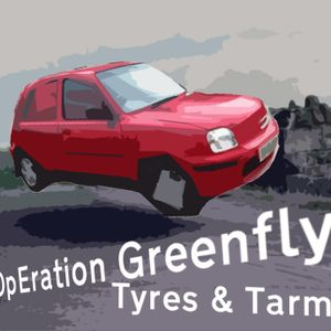 Operation Greenfly - Tyres & Tarmac