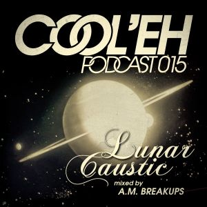 COOL'EH Magazine Podcast15 - Lunar Caustic Mix - A.M. Breakups