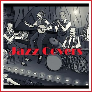 Jazz Covers (A Jazz vision of 70's, 80's & 90's Hits)
