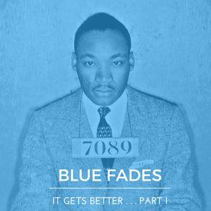 BLUE FADES presents: It Gets Better...  Pt. I
