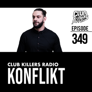 Club Killers Radio #349 - Konflikt