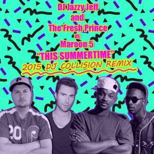DJ Jazzy Jeff and The Fresh Prince vs Maroon 5 - This Summertime (DJ Collision 2015 Remix)