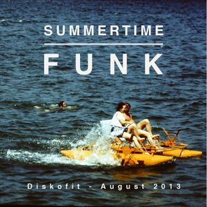 Summertime Funk / August 2013