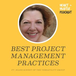 #55 - Best Project Management Practices ft. Diane Kinney of The Versatility Group