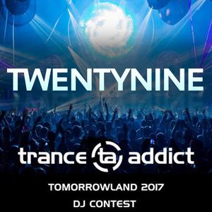 TWENTYNINE - TranceAddict Tomorrowland Contest 2017
