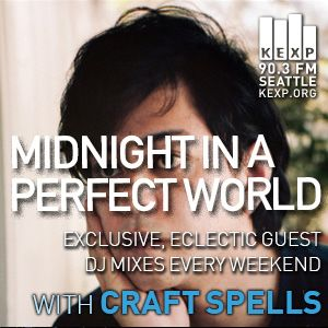 KEXP Presents Midnight In A Perfect World with Craft Spells