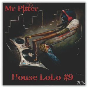 Mr Pitter@House_LoLo_#9