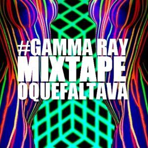 OQUEFALTAVA | MIXTAPE - Gamma Ray